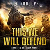 This We Will Defend: The Continuing Story of a Family's Survival: Book Two of the What's Left of My World Series | [C.A. Rudolph]