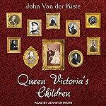 Queen Victoria's Children | John Van der Kiste