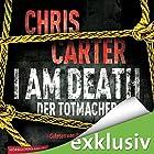 I Am Death: Der Totmacher Hörbuch von Chris Carter Gesprochen von: Uve Teschner