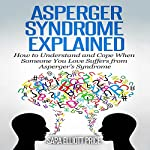 Asperger Syndrome Explained: How to Understand and Communicate When Someone You Love Has Asperger's Syndrome | Sara Elliott Price