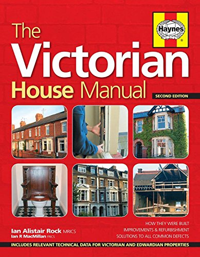 The Victorian House Manual (2nd Edition): How They Were Built, Improvements & Refurbishment, Solutions to All Common Defects - Includes Relevant ... ... Properites (Haynes Manual) (Haynes Manuals)