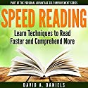 Comprehension Speed Reading: Learn Techniques to Read Faster and Comprehend More (       UNABRIDGED) by David A. Daniels Narrated by John Eastman