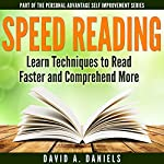 Comprehension Speed Reading: Learn Techniques to Read Faster and Comprehend More | David A. Daniels