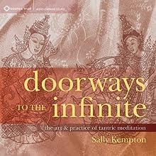Doorways to the Infinite: The Art and Practice of Tantric Meditation Discours Auteur(s) : Sally Kempton Narrateur(s) : Sally Kempton