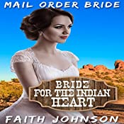 Mail Order Bride: Bride for the Indian Heart: Brave Brides for Kind Hearted Indians, Book 2 | Faith Johnson