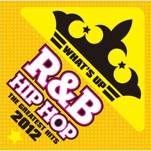 WHATS UP R&B HIPHOP THE GREATEST HITS 2012: V.A.