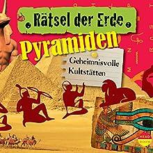 Pyramiden: Geheimnisvolle Kultstätten (Rätsel der Erde) Hörbuch von Daniela Wakonigg Gesprochen von: Sigrid Burkholder
