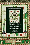 img - for The Cambridge Companion to Classical Islamic Theology (Cambridge Companions to Religion) book / textbook / text book