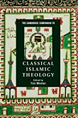 The Cambridge Companion to Classical Islamic Theology (Cambridge Companions to Religion)