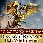 Dragon Rebirth: Dragons in the Mist, Book 2 | B. J. Whittington