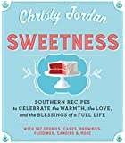 Sweetness: Southern Recipes to Celebrate the Warmth, the Love, and the Blessings of a Full Life