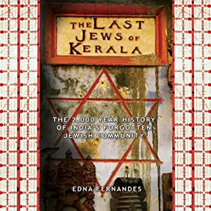 The Last Jews of Kerala: The Two Thousand Year History of India's Forgotten Jewish Community | [Edna Fernandes]