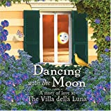 Dancing with the Moon: A Story of Love at the Villa della Luna (1584793953) by Kolpen, Jana
