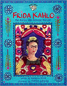 Frida Kahlo: The Artist who Painted Herself (Smart About Art