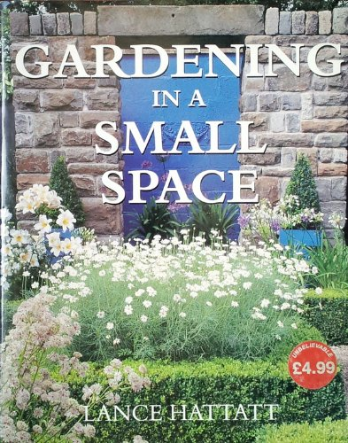 Gardening In a Small Space, Lance Hattatt