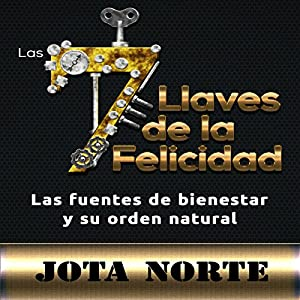 Las 7 Llaves de la Felicidad [The 7 Keys to Happiness] Audiobook