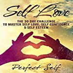 Self Love: The 30 Day Challenge to Master Self Love, Self Confidence & Self Esteem |  Perfect Self