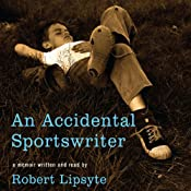 An Accidental Sportswriter | [Robert Lipsyte]