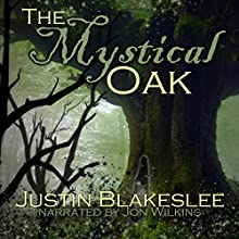 The Mystical Oak Audiobook by Justin Blakeslee Narrated by Jon Wilkins