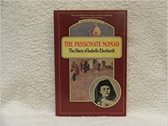 The Passionate Nomad: The Diary of Isabelle Eberhardt (Virago/Beacon Traveler Series) written by Isabelle Eberhardt
