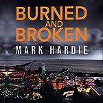 Burned and Broken | Mark Hardie