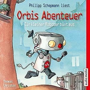 Ein kleiner Roboter büxt aus (Orbis Abenteuer 1) Hörbuch