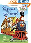 Oh, the Things They Invented!: All Ab...