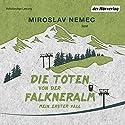Die Toten von der Falkneralm: Mein erster Fall Audiobook by Miroslav Nemec Narrated by Miroslav Nemec