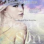 Heart of the Sun: The Hands of War Book 1 | Jennifer Melzer