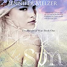 Heart of the Sun: The Hands of War Book 1 (       UNABRIDGED) by Jennifer Melzer Narrated by  New Fiction Writers