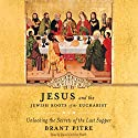 Jesus and the Jewish Roots of the Eucharist: Unlocking the Secrets of the Last Supper Audiobook by Brant Pitre, Scott Hahn - foreword Narrated by David Cochran Heath