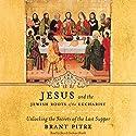 Jesus and the Jewish Roots of the Eucharist: Unlocking the Secrets of the Last Supper Hörbuch von Brant Pitre, Scott Hahn - foreword Gesprochen von: David Cochran Heath