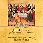 Jesus and the Jewish Roots of the Eucharist: Unlocking the Secrets of the Last Supper | Brant Pitre,Scott Hahn - foreword