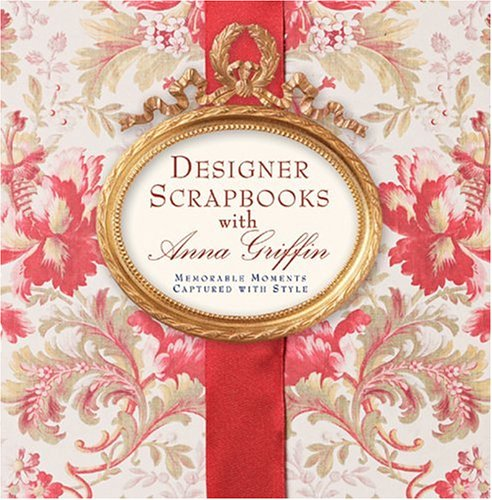 Designer Scrapbook With Anna Griffin : Memorable Moments Captured with Style, ANNA GRIFFIN