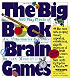 The Big Book of Brain Games: 1,000 PlayThinks of Art, Mathematics and Science