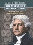 img - for The Deadlocked Election of 1800: Jefferson, Burr, and the Union in the Balance (American Presidential Elections) book / textbook / text book