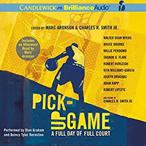 Pick-Up Game: A Full Day of Full Court | [Marc Aronson, Charles R. Smith, Walter Dean Myers, Bruce Brooks, Willie Perdomo, Robert Burleigh, Rita Williams-Garcia, Joseph Bruchac, Adam Rapp]
