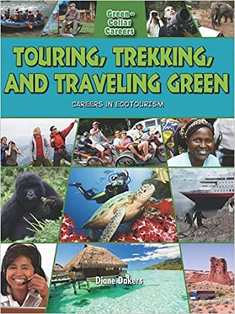 Touring, Trekking, and Traveling Green: Careers in Ecotourism (Green-Collar Careers) written by Diane Dakers