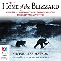 Home of the Blizzard Audiobook by Douglas Mawson Narrated by James Condon