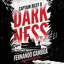 Darkness: Captain Riley II   Livre audio Auteur(s) : Fernando Gamboa, Alex Woodend - translator Narrateur(s) : David Colacci