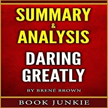 Daring Greatly: How the Courage to Be Vulnerable Transforms the Way We Live, Love, Parent, and Lead: Summary & Analysis Audiobook by  Book Junkie Narrated by Scott Clem
