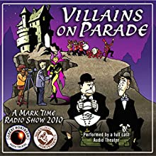 Villains on Parade: The Great Northern Audio Theatre  by Jerry Stearns, Brian Price, Eleanor Price Narrated by Chuck McCann, Wally Wingert,  full cast