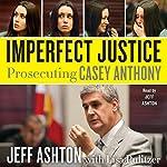 Imperfect Justice: Prosecuting Casey Anthony | Jeff Ashton