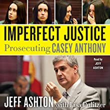 Imperfect Justice: Prosecuting Casey Anthony | Livre audio Auteur(s) : Jeff Ashton Narrateur(s) : Jeff Ashton