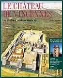 echange, troc Jean Chapelot - Château de Vincennes : Une résidence royale au Moyen Âge