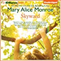 Skyward (       UNABRIDGED) by Mary Alice Monroe Narrated by Sandra Burr