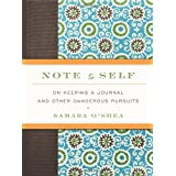 Note to Self: On Keeping a Journal and Other Dangerous Pursuits ~ Samara O'Shea