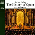 The History of Opera (       UNABRIDGED) by Richard Fawkes Narrated by Robert Powell