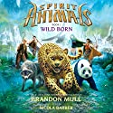 Wild Born: Spirit Animals, Book 1 Audiobook by Brandon Mull Narrated by Nicola Barber