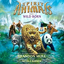 Wild Born: Spirit Animals, Book 1 (       UNABRIDGED) by Brandon Mull Narrated by Nicola Barber